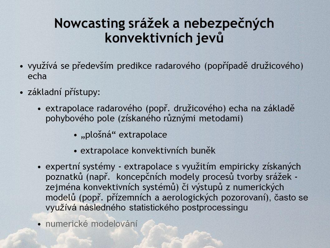 Nowcasting srážek a nebezpečných konvektivních jevů využívá se především predikce radarového (popřípadě družicového) echa základní přístupy: extrapolace radarového (popř.