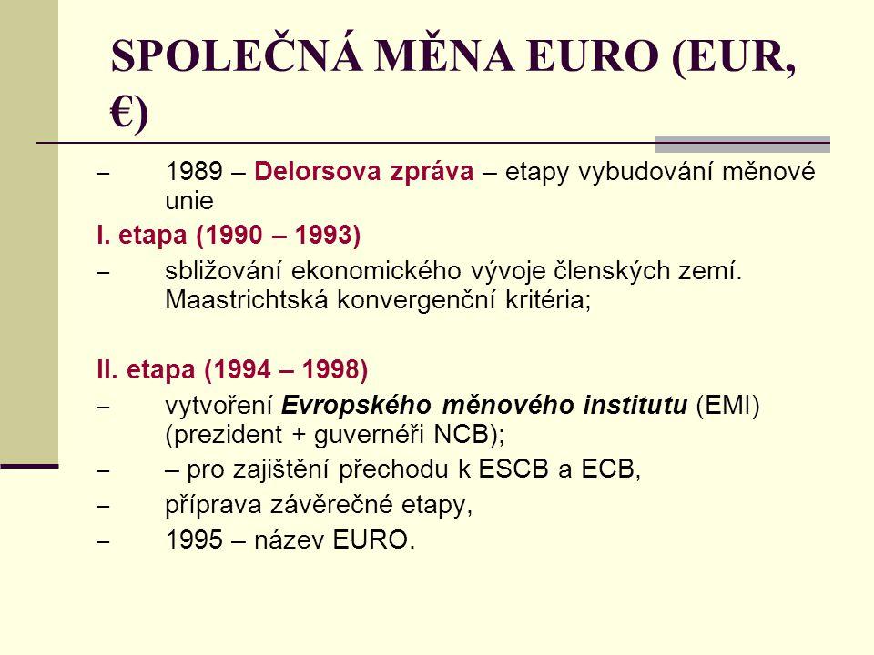 SPOLEČNÁ MĚNA EURO (EUR, €) – 1989 – Delorsova zpráva – etapy vybudování měnové unie I. etapa (1990 – 1993) – sbližování ekonomického vývoje členských
