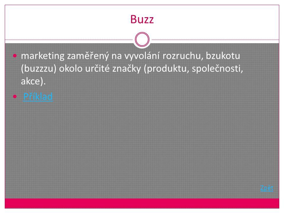 Buzz marketing zaměřený na vyvolání rozruchu, bzukotu (buzzzu) okolo určité značky (produktu, společnosti, akce).