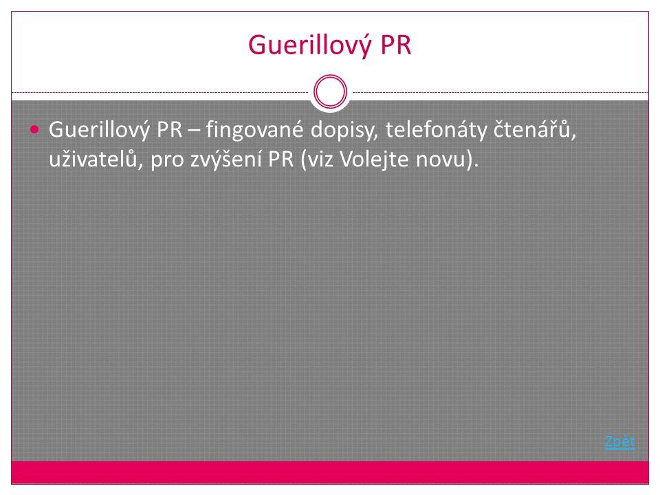 Guerillový PR Guerillový PR – fingované dopisy, telefonáty čtenářů, uživatelů, pro zvýšení PR (viz Volejte novu).