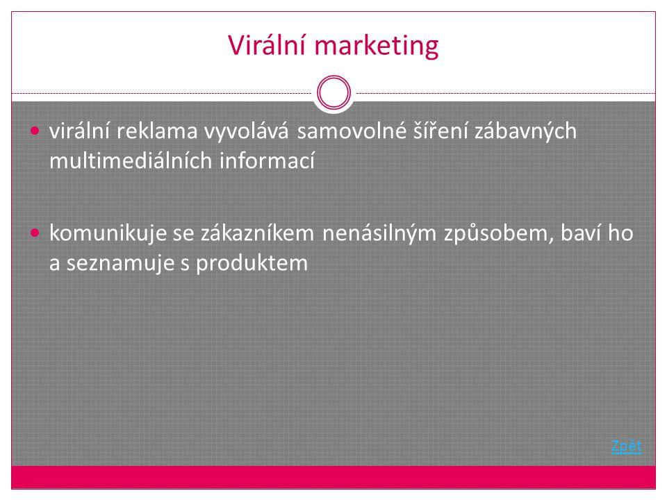 Virální marketing virální reklama vyvolává samovolné šíření zábavných multimediálních informací komunikuje se zákazníkem nenásilným způsobem, baví ho a seznamuje s produktem Zpět