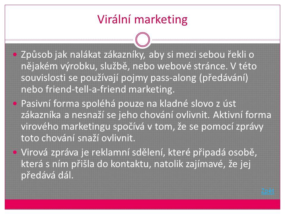 Virální marketing Způsob jak nalákat zákazníky, aby si mezi sebou řekli o nějakém výrobku, službě, nebo webové stránce.