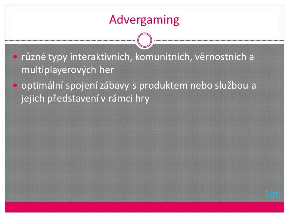 Advergaming různé typy interaktivních, komunitních, věrnostních a multiplayerových her optimální spojení zábavy s produktem nebo službou a jejich představení v rámci hry Zpět