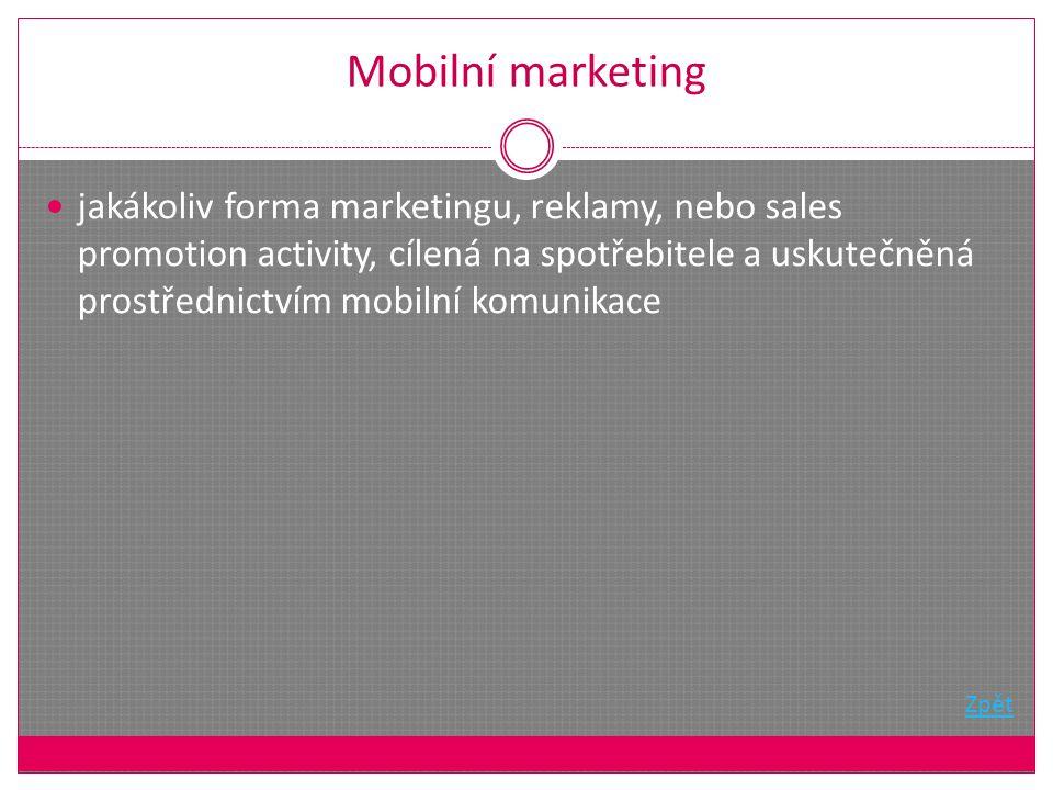 Mobilní marketing jakákoliv forma marketingu, reklamy, nebo sales promotion activity, cílená na spotřebitele a uskutečněná prostřednictvím mobilní komunikace Zpět