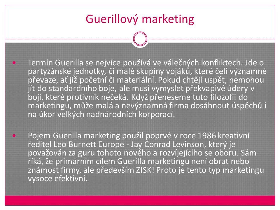 Guerillový marketing Termín Guerilla se nejvíce používá ve válečných konfliktech.