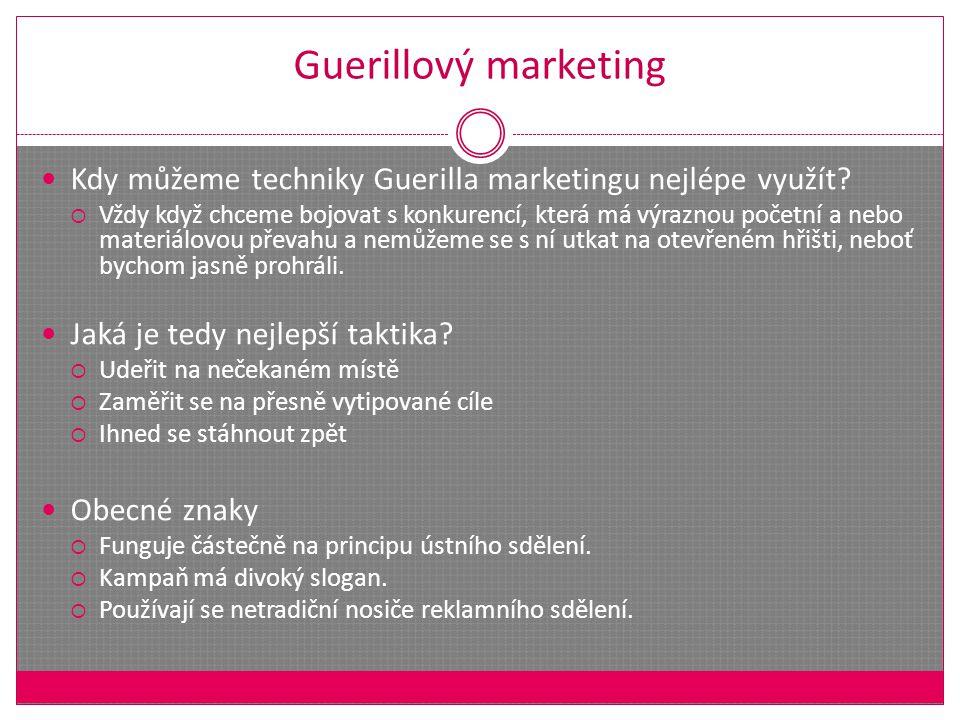 Guerillový marketing Kdy můžeme techniky Guerilla marketingu nejlépe využít.