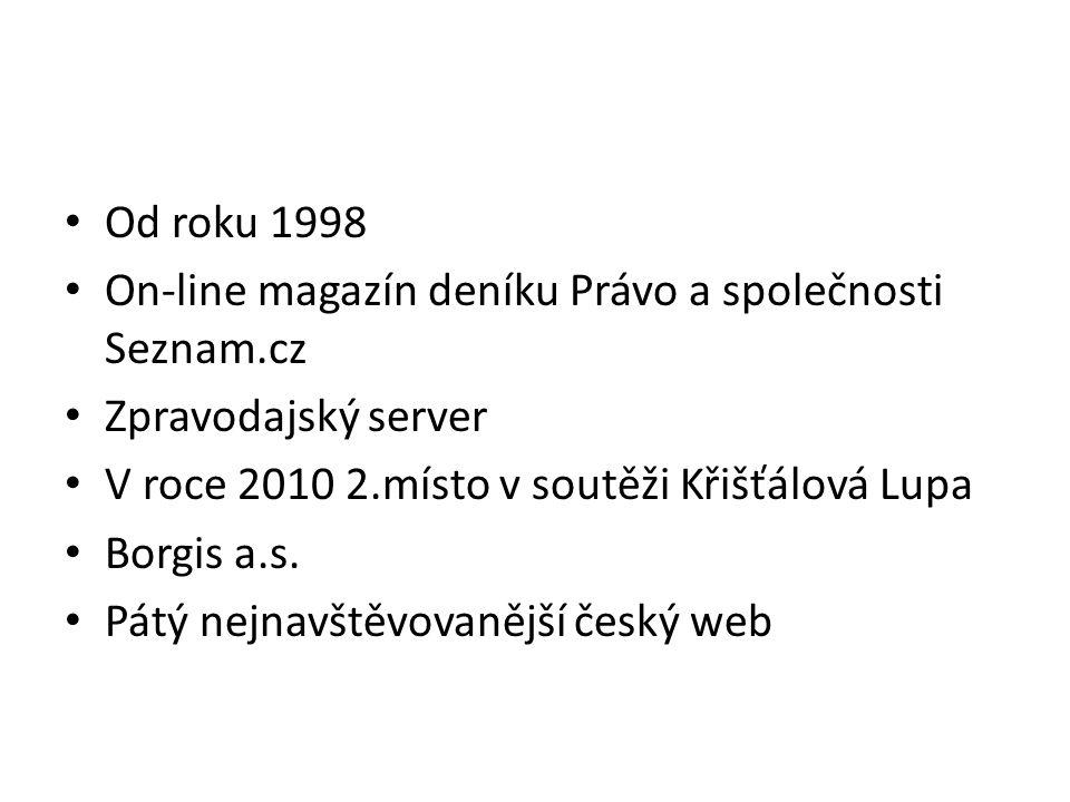 Od roku 1998 On-line magazín deníku Právo a společnosti Seznam.cz Zpravodajský server V roce 2010 2.místo v soutěži Křišťálová Lupa Borgis a.s.