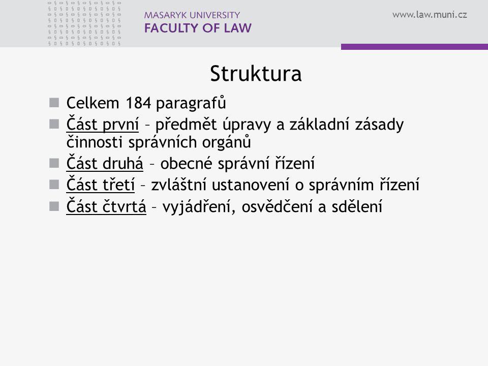www.law.muni.cz Struktura Celkem 184 paragrafů Část první – předmět úpravy a základní zásady činnosti správních orgánů Část druhá – obecné správní říz