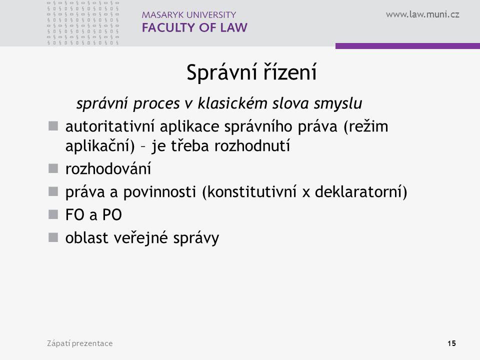 www.law.muni.cz Správní řízení správní proces v klasickém slova smyslu autoritativní aplikace správního práva (režim aplikační) – je třeba rozhodnutí