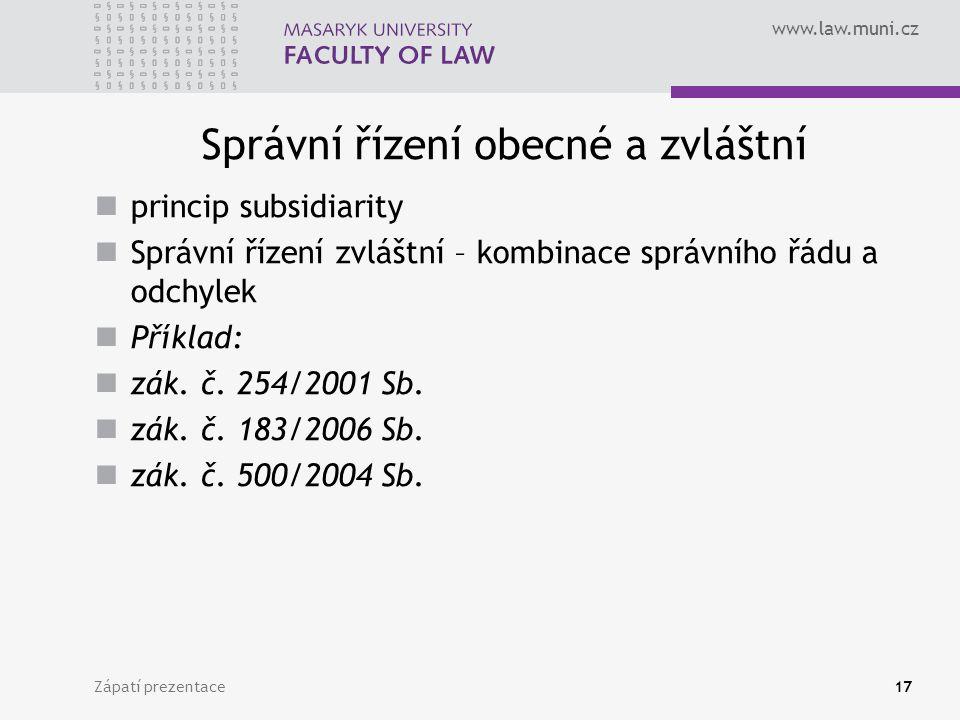 www.law.muni.cz Správní řízení obecné a zvláštní princip subsidiarity Správní řízení zvláštní – kombinace správního řádu a odchylek Příklad: zák. č. 2
