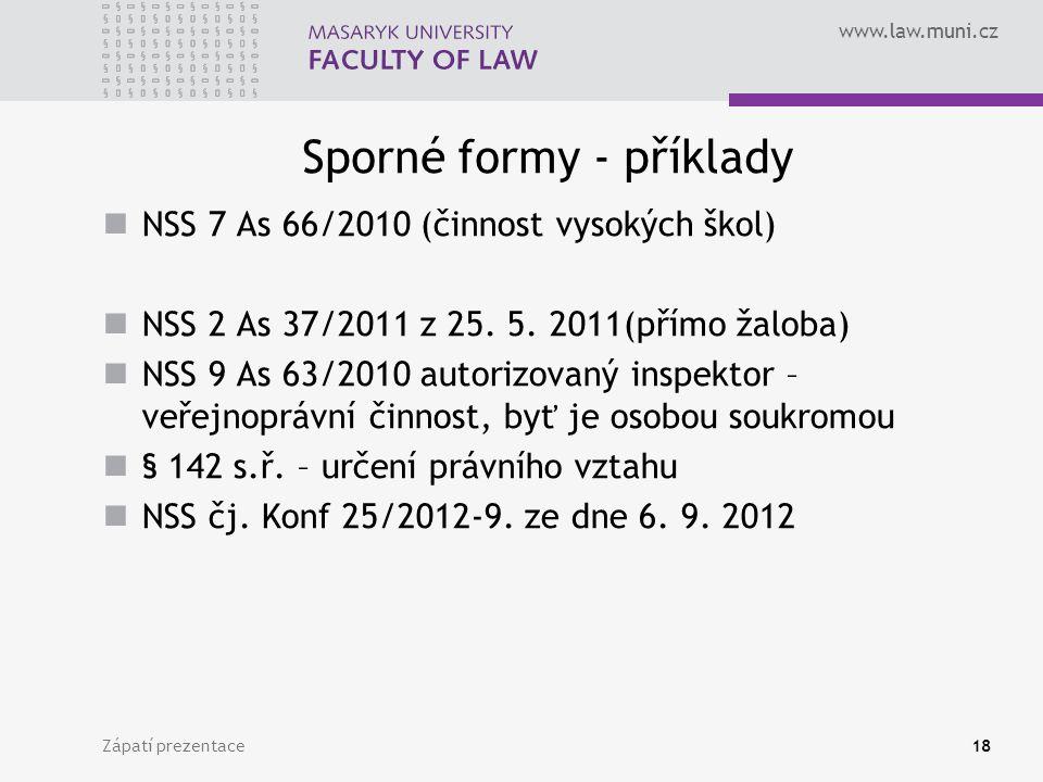www.law.muni.cz Sporné formy - příklady NSS 7 As 66/2010 (činnost vysokých škol) NSS 2 As 37/2011 z 25. 5. 2011(přímo žaloba) NSS 9 As 63/2010 autoriz