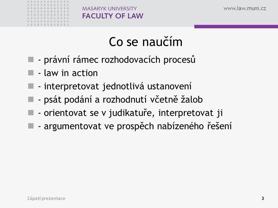 www.law.muni.cz Co se naučím - právní rámec rozhodovacích procesů - law in action - interpretovat jednotlivá ustanovení - psát podání a rozhodnutí vče