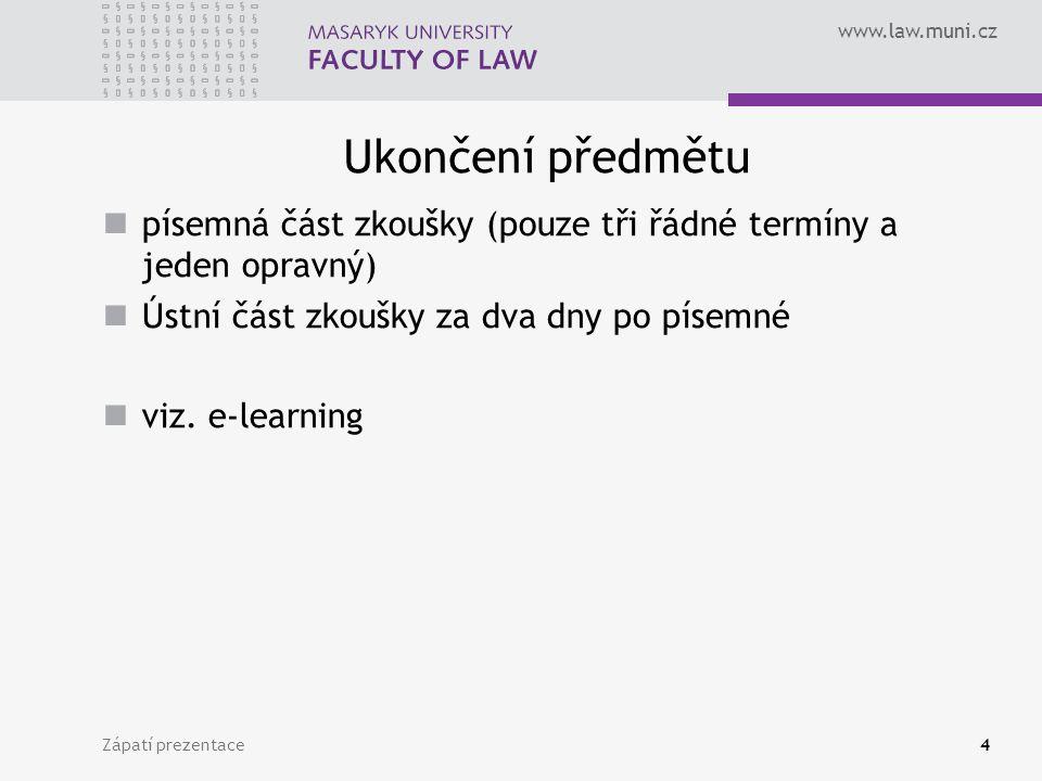 www.law.muni.cz Ukončení předmětu písemná část zkoušky (pouze tři řádné termíny a jeden opravný) Ústní část zkoušky za dva dny po písemné viz. e-learn