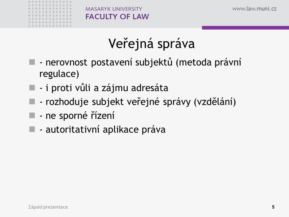 www.law.muni.cz Veřejná správa - nerovnost postavení subjektů (metoda právní regulace) - i proti vůli a zájmu adresáta - rozhoduje subjekt veřejné spr