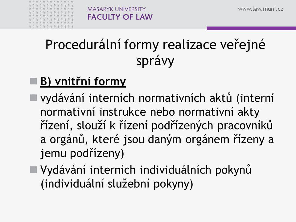 www.law.muni.cz Procedurální formy realizace veřejné správy B) vnitřní formy vydávání interních normativních aktů (interní normativní instrukce nebo n