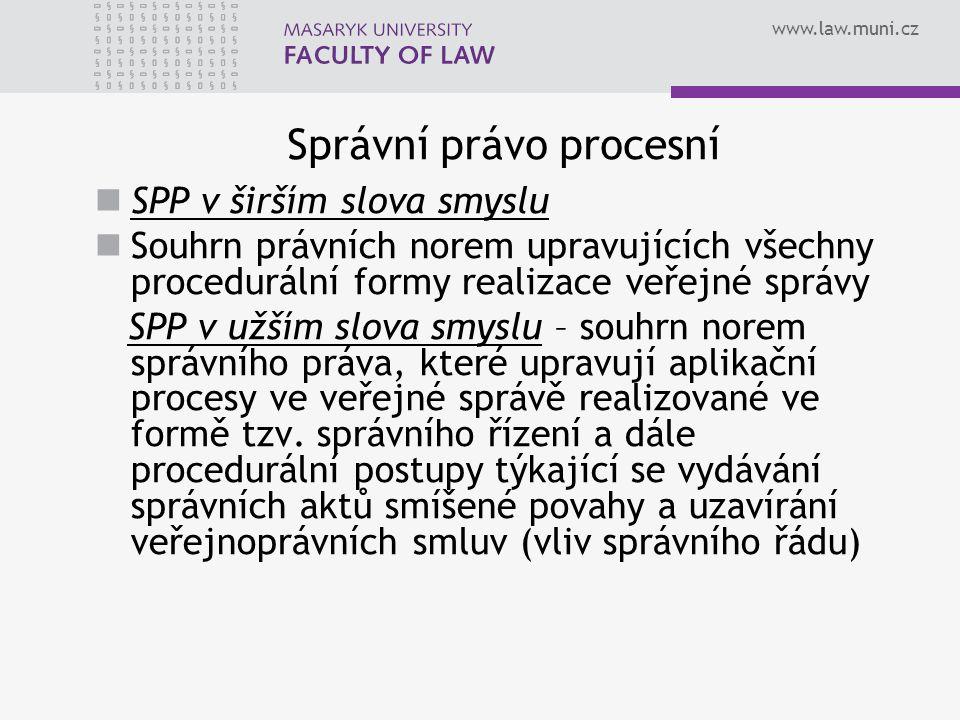www.law.muni.cz Správní právo procesní SPP v širším slova smyslu Souhrn právních norem upravujících všechny procedurální formy realizace veřejné správ