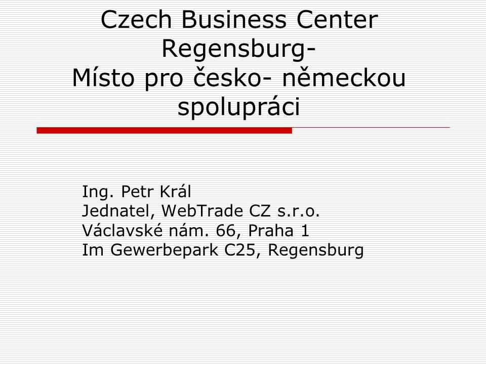 Czech Business Center Regensburg- Místo pro česko- německou spolupráci Ing.