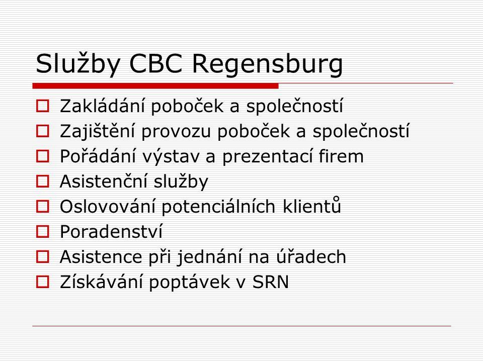 Služby CBC Regensburg  Zakládání poboček a společností  Zajištění provozu poboček a společností  Pořádání výstav a prezentací firem  Asistenční služby  Oslovování potenciálních klientů  Poradenství  Asistence při jednání na úřadech  Získávání poptávek v SRN