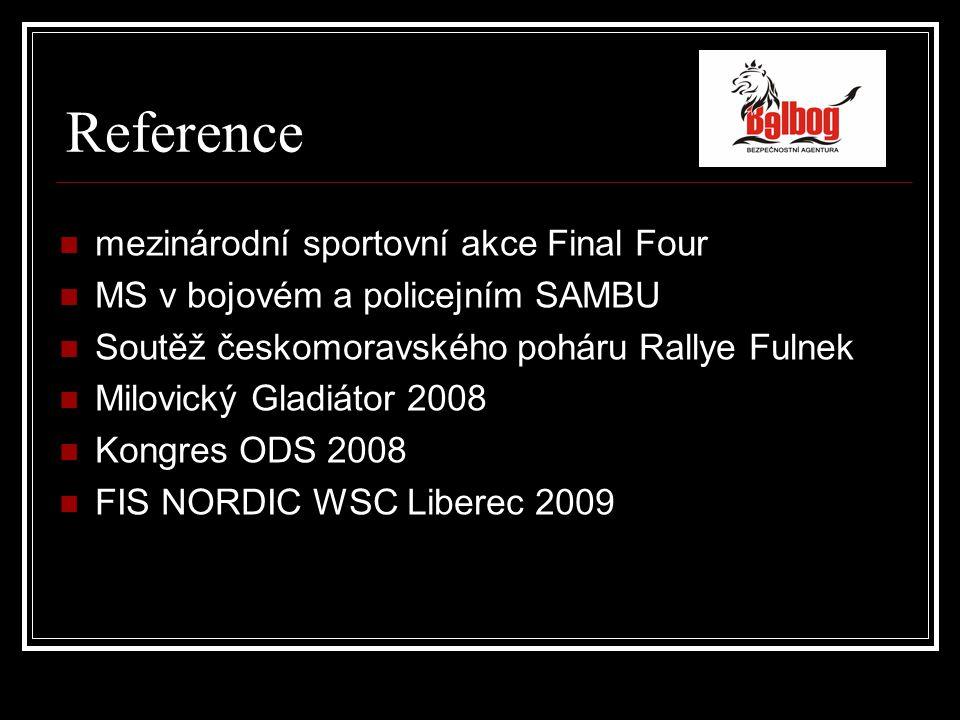 Reference mezinárodní sportovní akce Final Four MS v bojovém a policejním SAMBU Soutěž českomoravského poháru Rallye Fulnek Milovický Gladiátor 2008 Kongres ODS 2008 FIS NORDIC WSC Liberec 2009