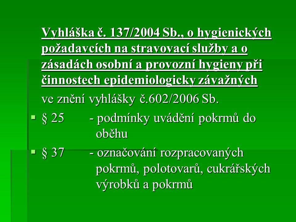 Vyhláška č. 137/2004 Sb., o hygienických požadavcích na stravovací služby a o zásadách osobní a provozní hygieny při činnostech epidemiologicky závažn