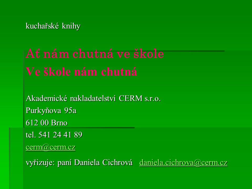 kuchařské knihy Ať nám chutná ve škole Ve škole nám chutná Akademické nakladatelství CERM s.r.o. Purkyňova 95a 612 00 Brno tel. 541 24 41 89 cerm@cerm