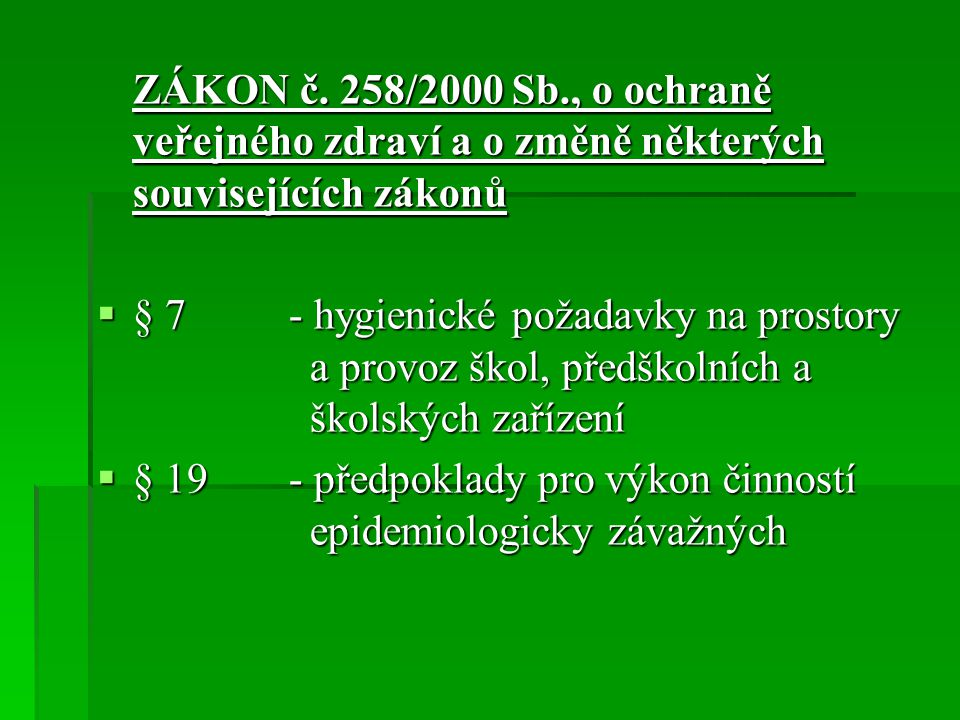 ZÁKON č. 258/2000 Sb., o ochraně veřejného zdraví a o změně některých souvisejících zákonů  § 7- hygienické požadavky na prostory a provoz škol, před