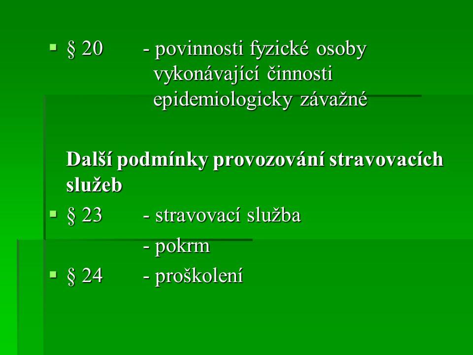  § 20- povinnosti fyzické osoby vykonávající činnosti epidemiologicky závažné Další podmínky provozování stravovacích služeb  § 23- stravovací služb