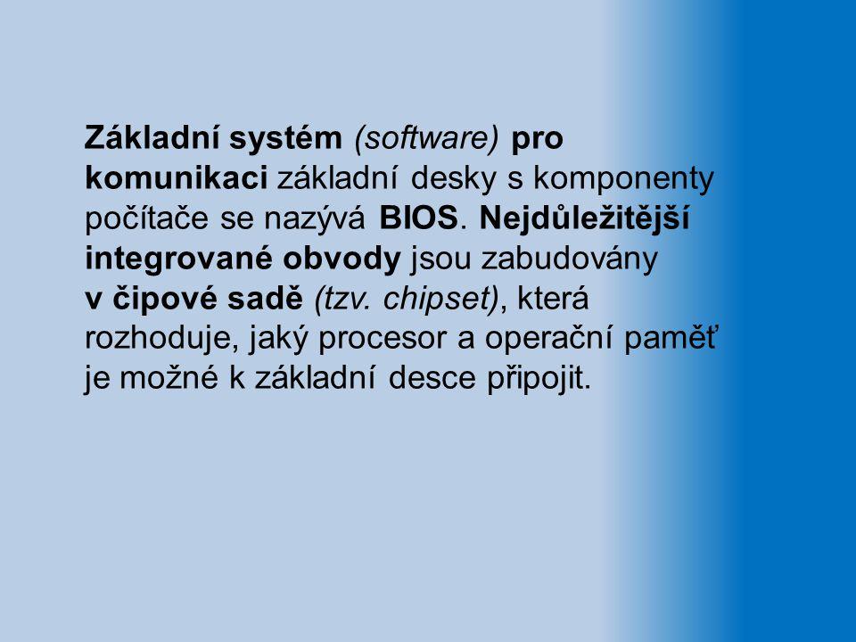 Základní systém (software) pro komunikaci základní desky s komponenty počítače se nazývá BIOS. Nejdůležitější integrované obvody jsou zabudovány v čip