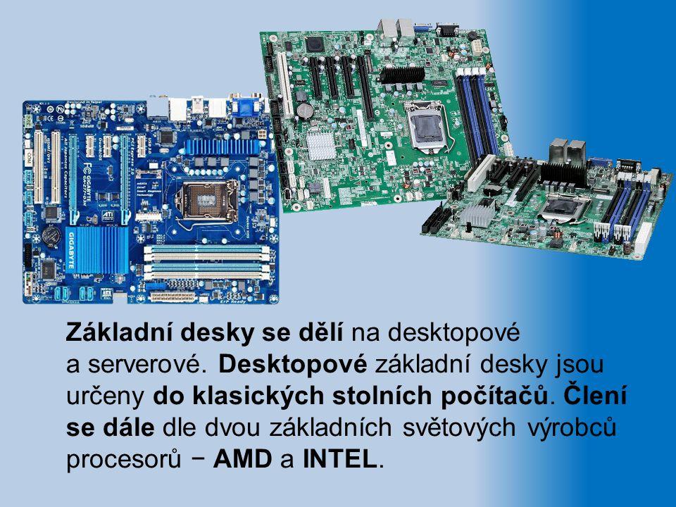 Základní desky se dělí na desktopové a serverové. Desktopové základní desky jsou určeny do klasických stolních počítačů. Člení se dále dle dvou základ