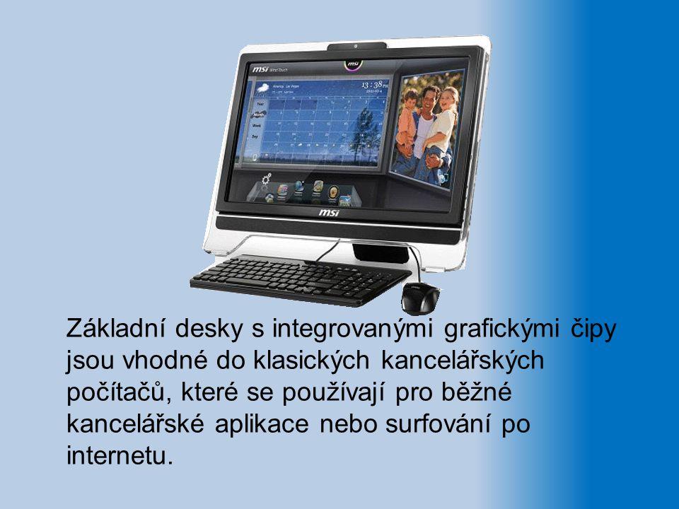 Základní desky s integrovanými grafickými čipy jsou vhodné do klasických kancelářských počítačů, které se používají pro běžné kancelářské aplikace neb