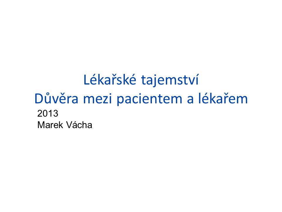 Lékařské tajemství Důvěra mezi pacientem a lékařem 2013 Marek Vácha