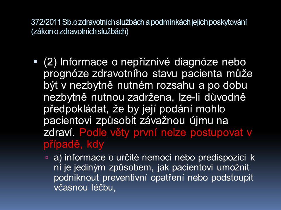 372/2011 Sb.o zdravotních službách a podmínkách jejich poskytování (zákon o zdravotních službách)  (2) Informace o nepříznivé diagnóze nebo prognóze