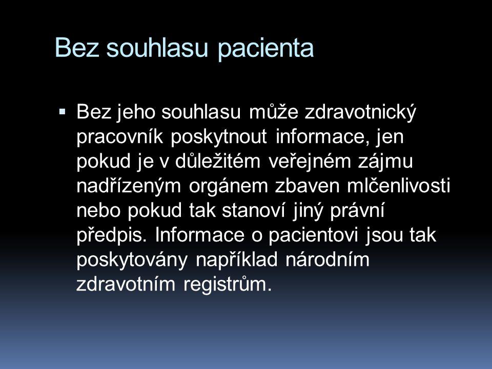 Bez souhlasu pacienta  Bez jeho souhlasu může zdravotnický pracovník poskytnout informace, jen pokud je v důležitém veřejném zájmu nadřízeným orgánem