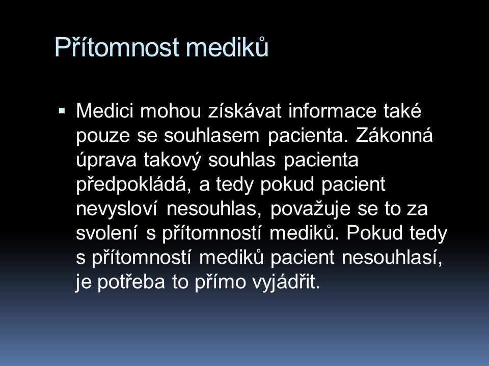 Přítomnost mediků  Medici mohou získávat informace také pouze se souhlasem pacienta. Zákonná úprava takový souhlas pacienta předpokládá, a tedy pokud
