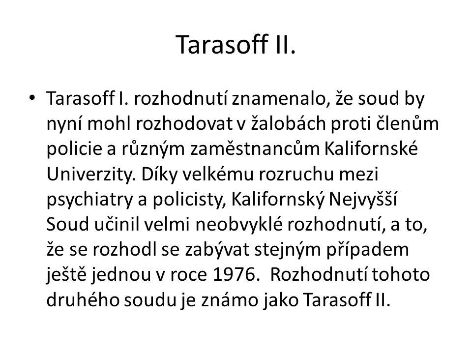 Tarasoff II. Tarasoff I. rozhodnutí znamenalo, že soud by nyní mohl rozhodovat v žalobách proti členům policie a různým zaměstnancům Kalifornské Unive