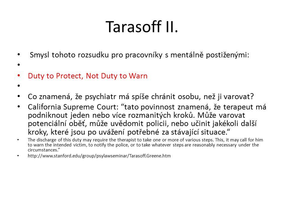Tarasoff II. Smysl tohoto rozsudku pro pracovníky s mentálně postiženými: Duty to Protect, Not Duty to Warn Co znamená, že psychiatr má spíše chránit