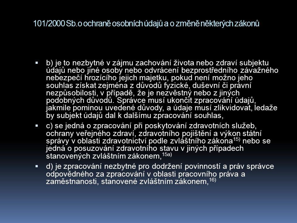 101/2000 Sb.o ochraně osobních údajů a o změně některých zákonů  b) je to nezbytné v zájmu zachování života nebo zdraví subjektu údajů nebo jiné osob