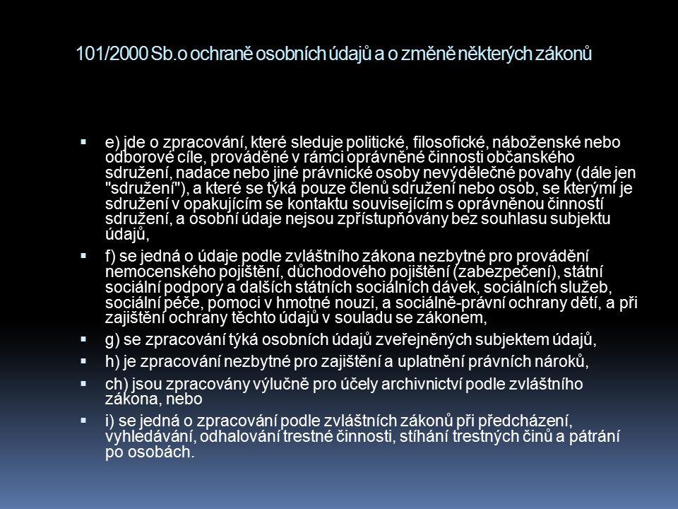 101/2000 Sb.o ochraně osobních údajů a o změně některých zákonů  e) jde o zpracování, které sleduje politické, filosofické, náboženské nebo odborové