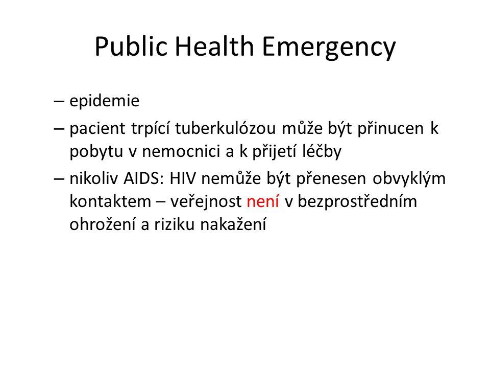 Public Health Emergency – epidemie – pacient trpící tuberkulózou může být přinucen k pobytu v nemocnici a k přijetí léčby – nikoliv AIDS: HIV nemůže b