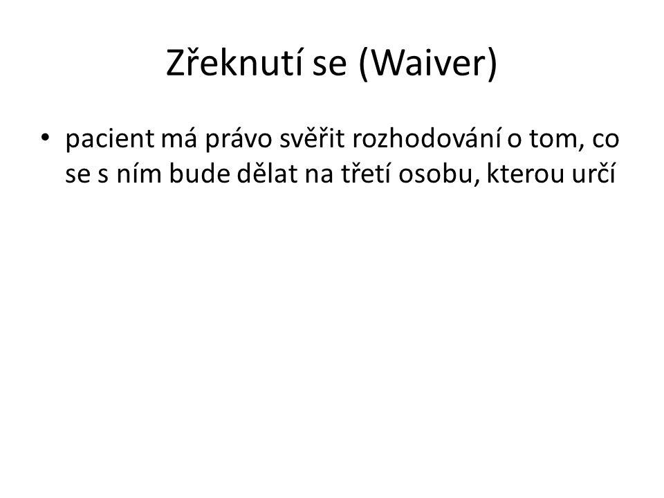 Zřeknutí se (Waiver) pacient má právo svěřit rozhodování o tom, co se s ním bude dělat na třetí osobu, kterou určí