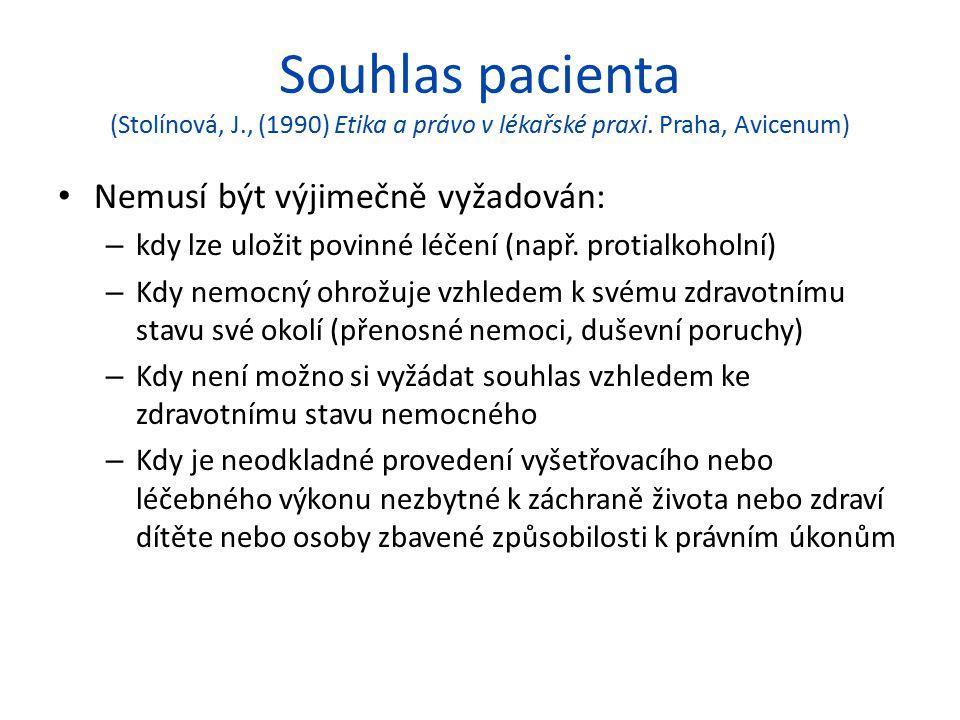 Souhlas pacienta (Stolínová, J., (1990) Etika a právo v lékařské praxi. Praha, Avicenum) Nemusí být výjimečně vyžadován: – kdy lze uložit povinné léče