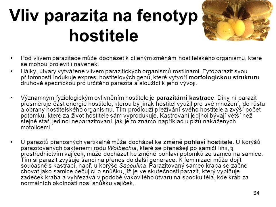 34 Vliv parazita na fenotyp hostitele Pod vlivem parazitace může docházet k cíleným změnám hostitelského organismu, které se mohou projevit i navenek.