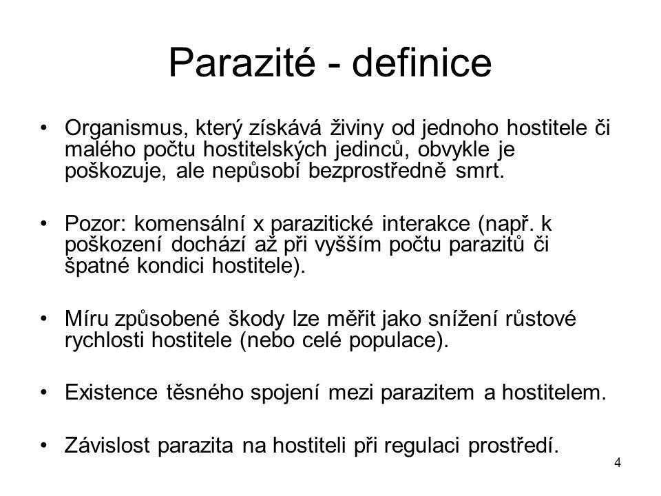 4 Parazité - definice Organismus, který získává živiny od jednoho hostitele či malého počtu hostitelských jedinců, obvykle je poškozuje, ale nepůsobí bezprostředně smrt.