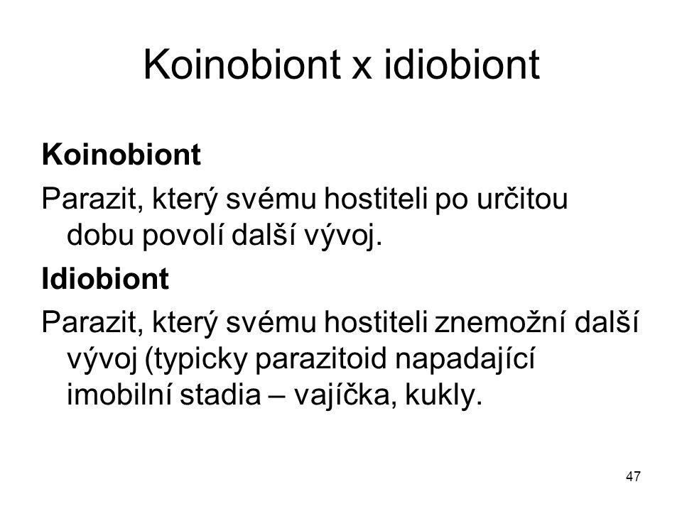 47 Koinobiont x idiobiont Koinobiont Parazit, který svému hostiteli po určitou dobu povolí další vývoj.