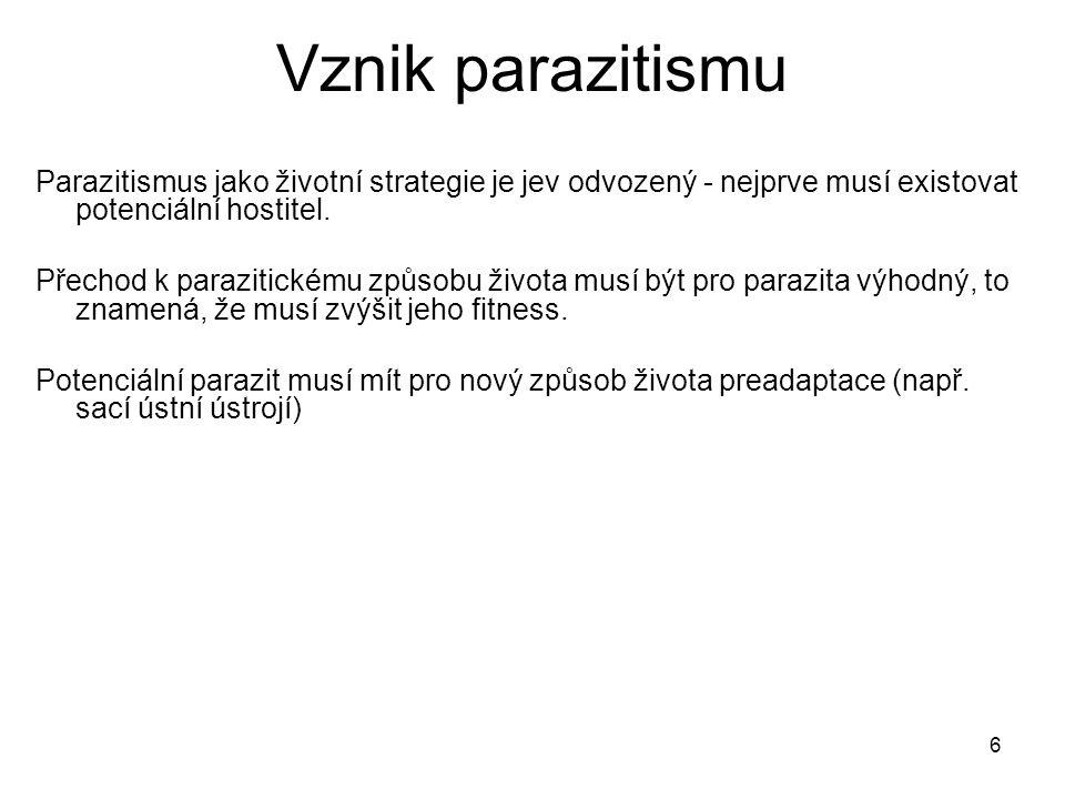 6 Vznik parazitismu Parazitismus jako životní strategie je jev odvozený - nejprve musí existovat potenciální hostitel.