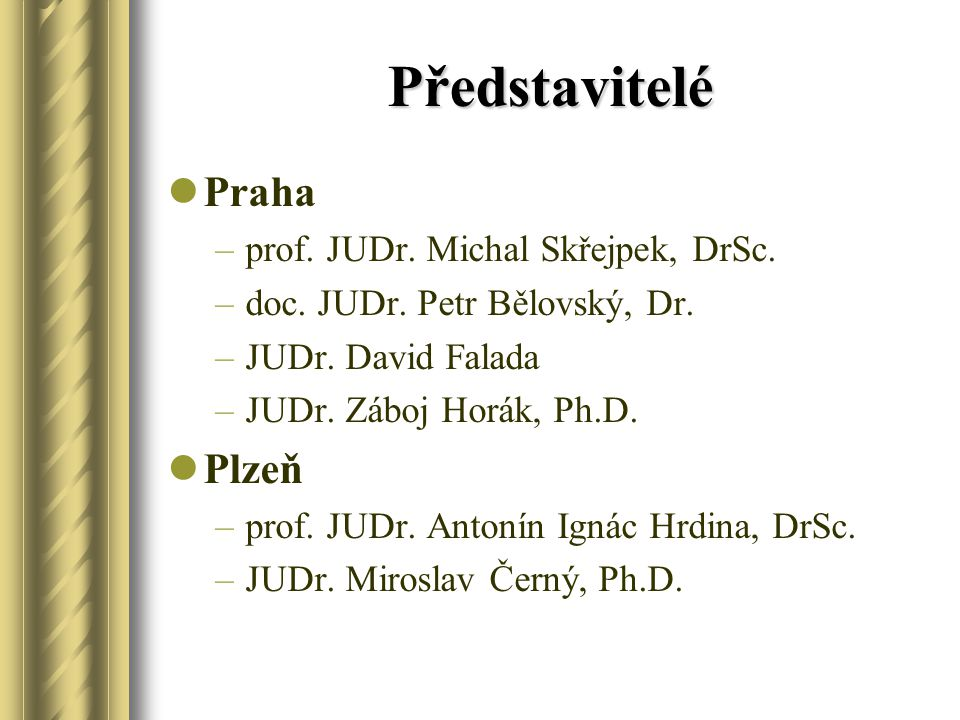 Představitelé Praha –prof. JUDr. Michal Skřejpek, DrSc. –doc. JUDr. Petr Bělovský, Dr. –JUDr. David Falada –JUDr. Záboj Horák, Ph.D. Plzeň –prof. JUDr