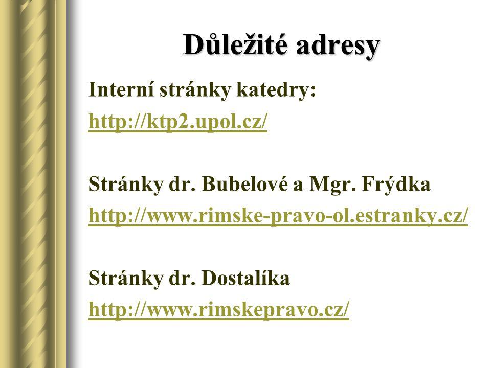 Důležité adresy Interní stránky katedry: http://ktp2.upol.cz/ Stránky dr. Bubelové a Mgr. Frýdka http://www.rimske-pravo-ol.estranky.cz/ Stránky dr. D