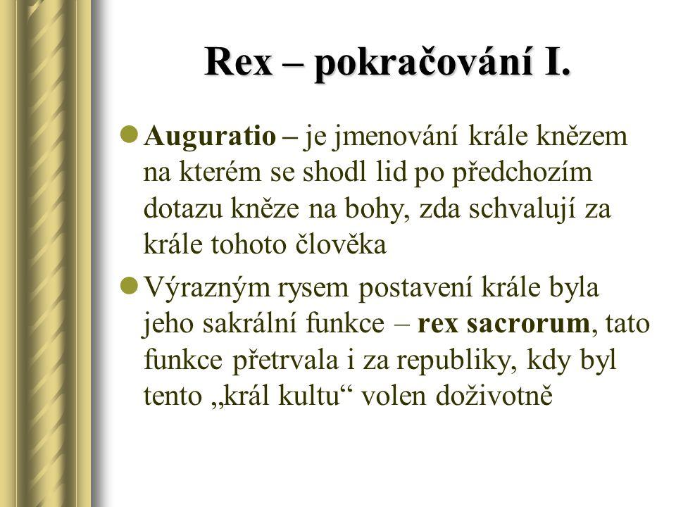 Rex – pokračování I. Auguratio – je jmenování krále knězem na kterém se shodl lid po předchozím dotazu kněze na bohy, zda schvalují za krále tohoto čl