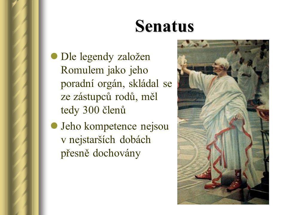 Senatus Dle legendy založen Romulem jako jeho poradní orgán, skládal se ze zástupců rodů, měl tedy 300 členů Jeho kompetence nejsou v nejstarších dobách přesně dochovány