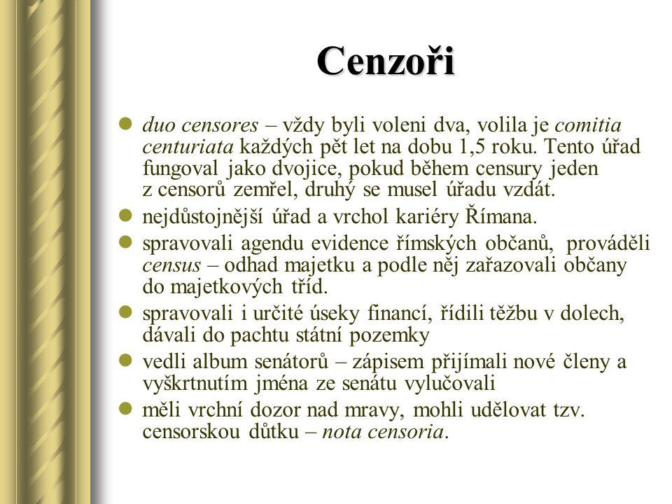Cenzoři duo censores – vždy byli voleni dva, volila je comitia centuriata každých pět let na dobu 1,5 roku. Tento úřad fungoval jako dvojice, pokud bě